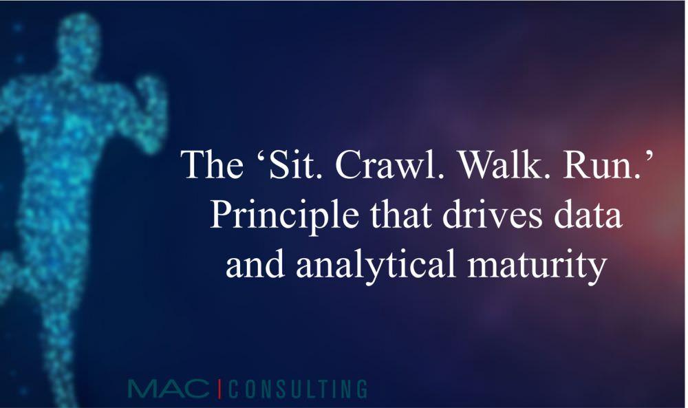 The 'Sit. Crawl. Walk. Run.' Principle that drives data and analytical maturity