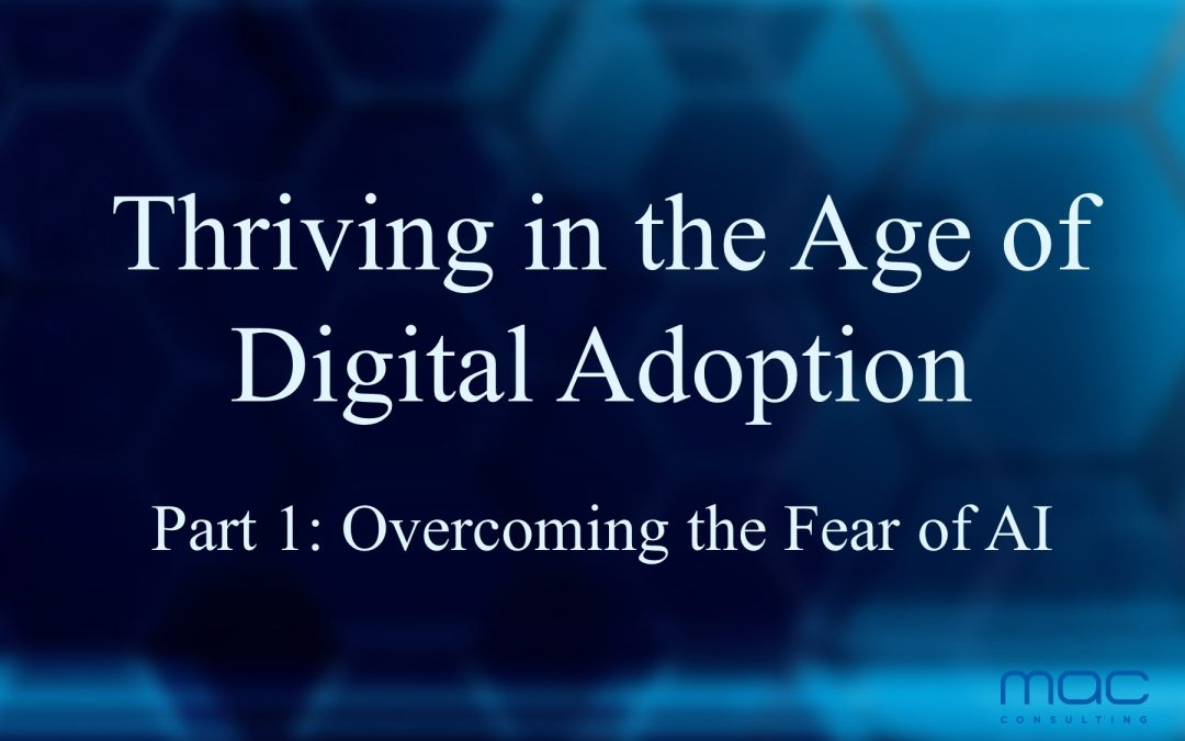 Thriving in the Age of Digital Adoption: Overcoming the Fear of AI (part 1)